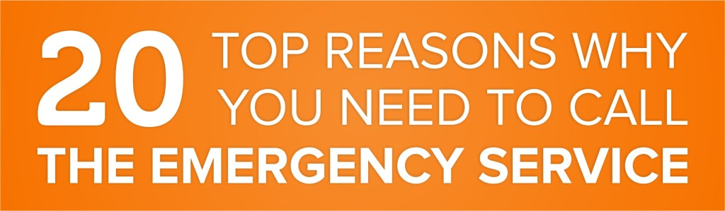 20 Top Reasons Why You Need To Call The Emergency Services