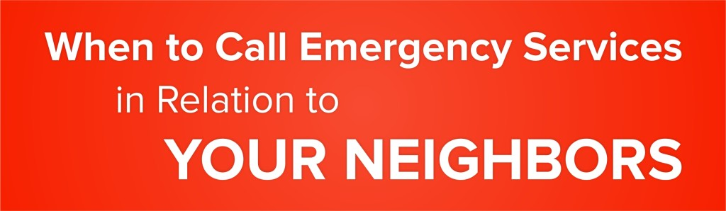 When To Call Emergency Services In Relation To Your Neighbors?