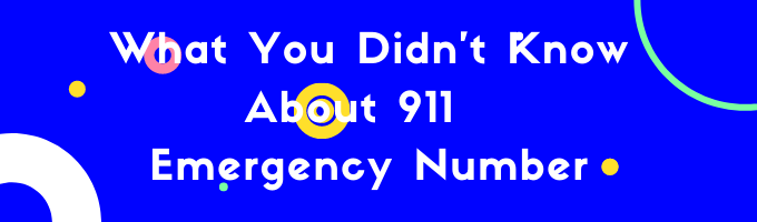 What You Didn't Know About 911 Emergency Number